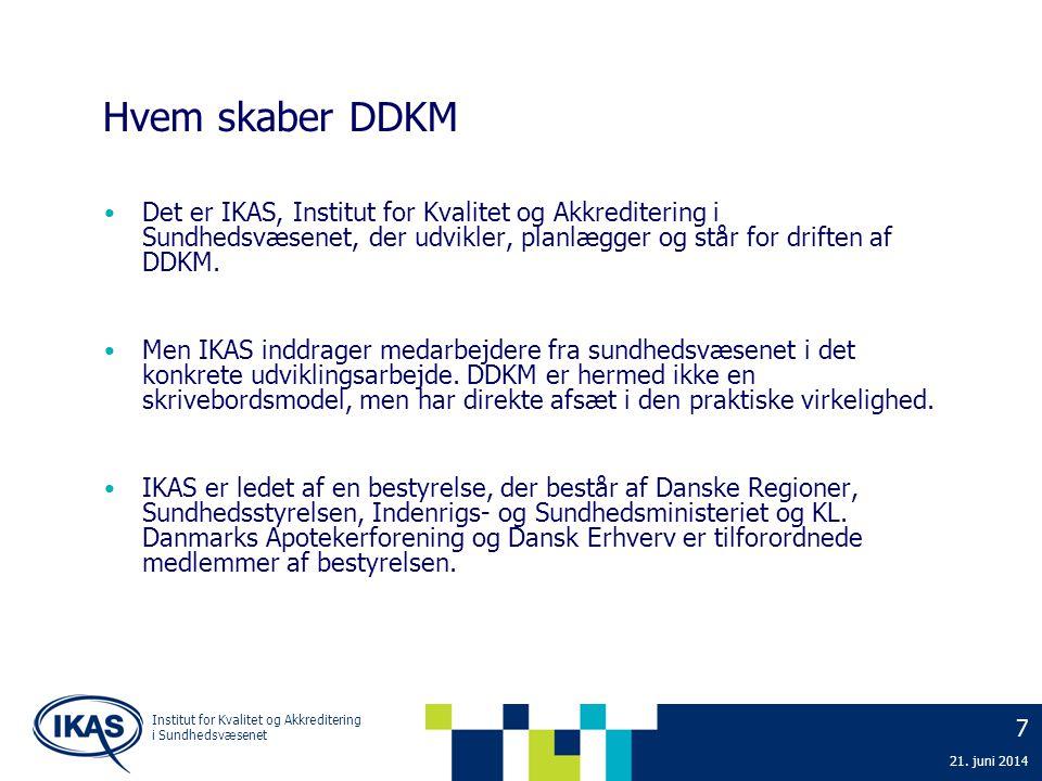 Hvem skaber DDKM Det er IKAS, Institut for Kvalitet og Akkreditering i Sundhedsvæsenet, der udvikler, planlægger og står for driften af DDKM.