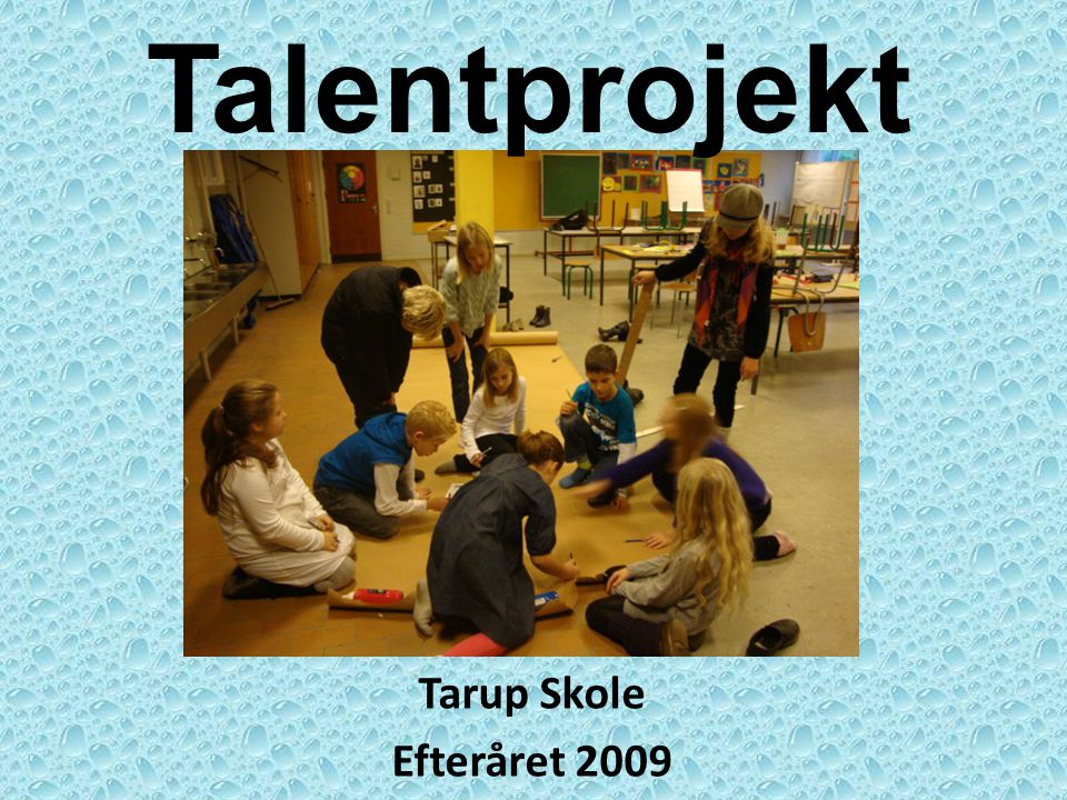 Talentprojekt Tarup Skole Efteråret 2009