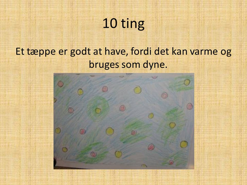 Et tæppe er godt at have, fordi det kan varme og bruges som dyne.