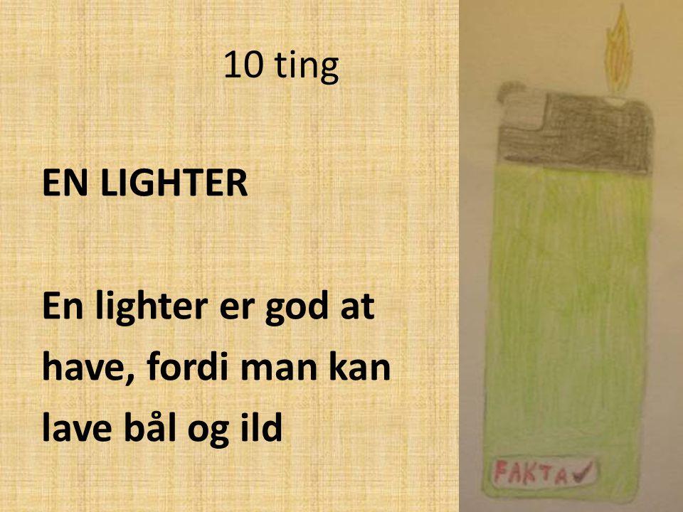 EN LIGHTER En lighter er god at have, fordi man kan lave bål og ild