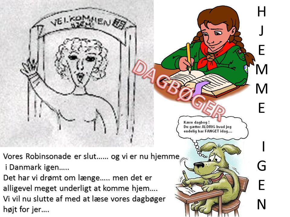 H J E M M E I G E N DAGBØGER. Vores Robinsonade er slut…… og vi er nu hjemme. i Danmark igen…..