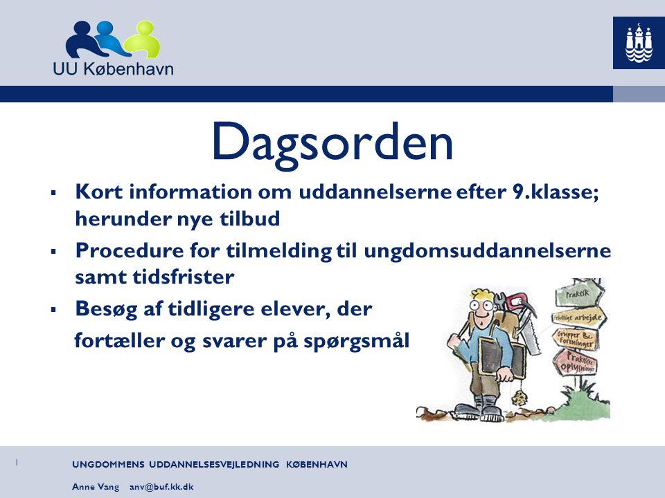Dagsorden Kort information om uddannelserne efter 9.klasse; herunder nye tilbud. Procedure for tilmelding til ungdomsuddannelserne samt tidsfrister.
