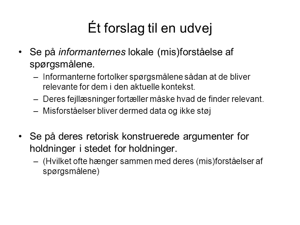 Ét forslag til en udvej Se på informanternes lokale (mis)forståelse af spørgsmålene.