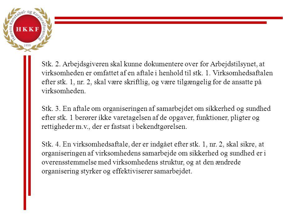 Stk. 2. Arbejdsgiveren skal kunne dokumentere over for Arbejdstilsynet, at virksomheden er omfattet af en aftale i henhold til stk. 1. Virksomhedsaftalen efter stk. 1, nr. 2, skal være skriftlig, og være tilgængelig for de ansatte på virksomheden. Stk. 3. En aftale om organiseringen af samarbejdet om sikkerhed og sundhed efter stk. 1 berører ikke varetagelsen af de opgaver, funktioner, pligter og rettigheder m.v., der er fastsat i bekendtgørelsen. Stk. 4. En virksomhedsaftale, der er indgået efter stk. 1, nr. 2, skal sikre, at organiseringen af virksomhedens samarbejde om sikkerhed og sundhed er i overensstemmelse med virksomhedens struktur, og at den ændrede organisering styrker og effektiviserer samarbejdet.