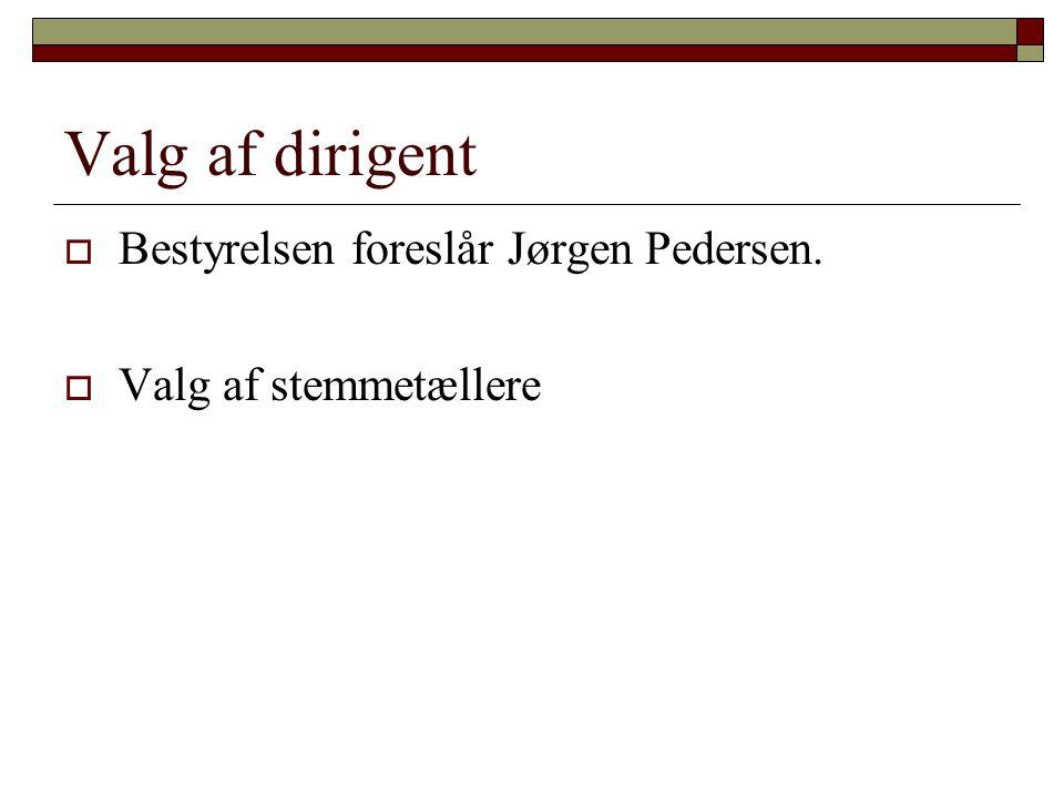 Valg af dirigent Bestyrelsen foreslår Jørgen Pedersen.