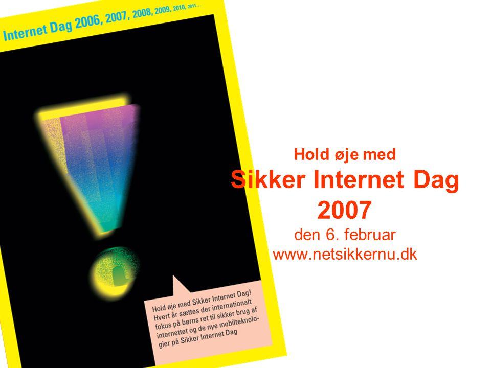 Hold øje med Sikker Internet Dag 2007 den 6. februar www. netsikkernu