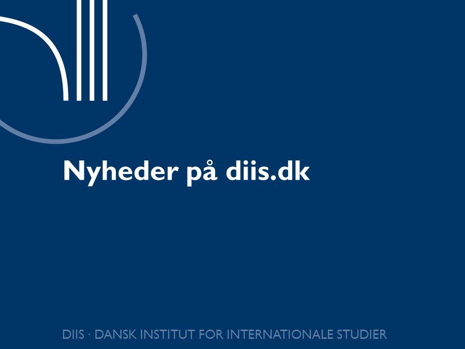 Nyheder på diis.dk DIIS ∙ DANSK INSTITUT FOR INTERNATIONALE STUDIER