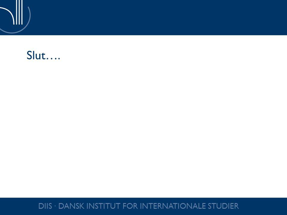 Slut…. DIIS ∙ DANSK INSTITUT FOR INTERNATIONALE STUDIER