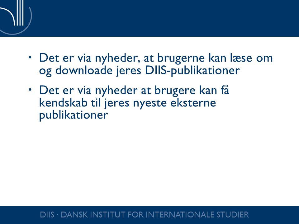 Det er via nyheder, at brugerne kan læse om og downloade jeres DIIS-publikationer