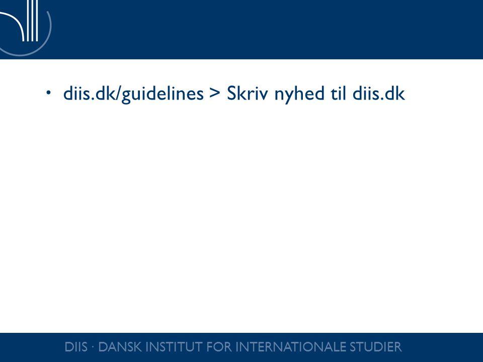 diis.dk/guidelines > Skriv nyhed til diis.dk