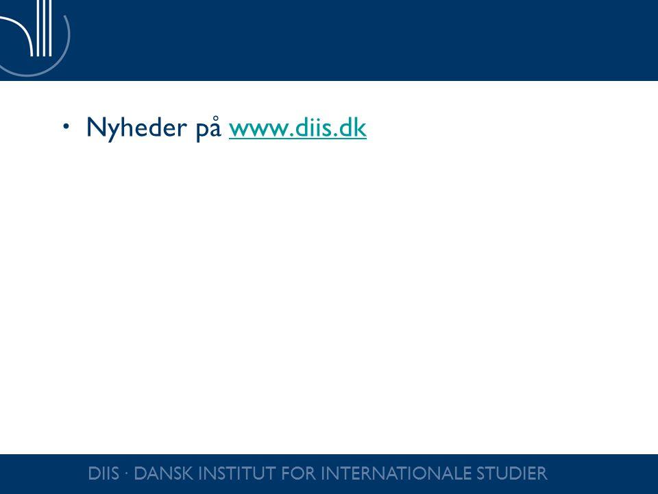 Nyheder på www.diis.dk DIIS ∙ DANSK INSTITUT FOR INTERNATIONALE STUDIER