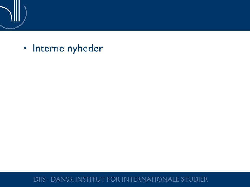 Interne nyheder DIIS ∙ DANSK INSTITUT FOR INTERNATIONALE STUDIER