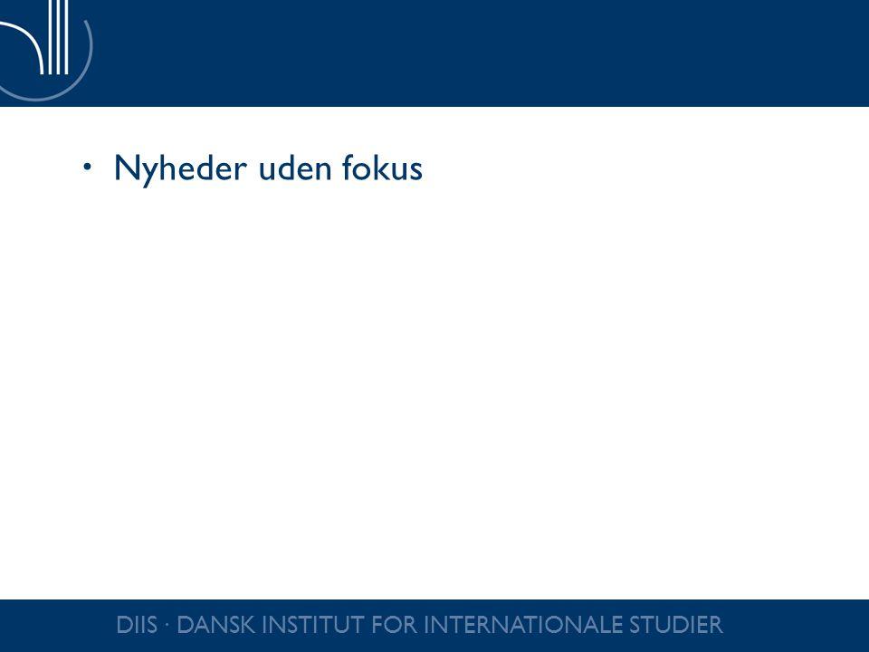 Nyheder uden fokus DIIS ∙ DANSK INSTITUT FOR INTERNATIONALE STUDIER