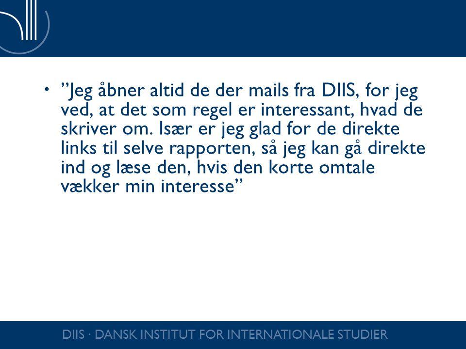 Jeg åbner altid de der mails fra DIIS, for jeg ved, at det som regel er interessant, hvad de skriver om. Især er jeg glad for de direkte links til selve rapporten, så jeg kan gå direkte ind og læse den, hvis den korte omtale vækker min interesse