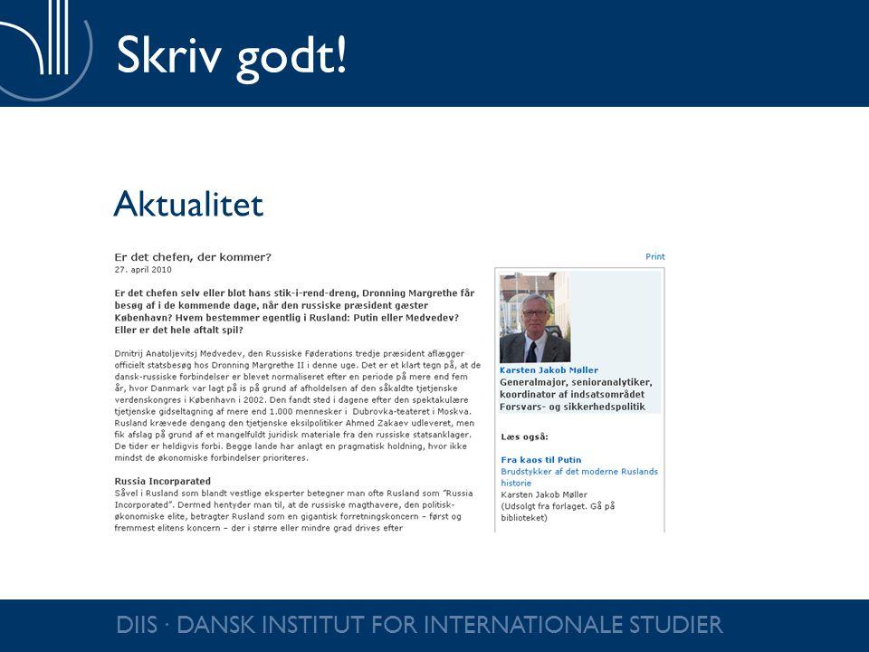 Skriv godt! Aktualitet DIIS ∙ DANSK INSTITUT FOR INTERNATIONALE STUDIER