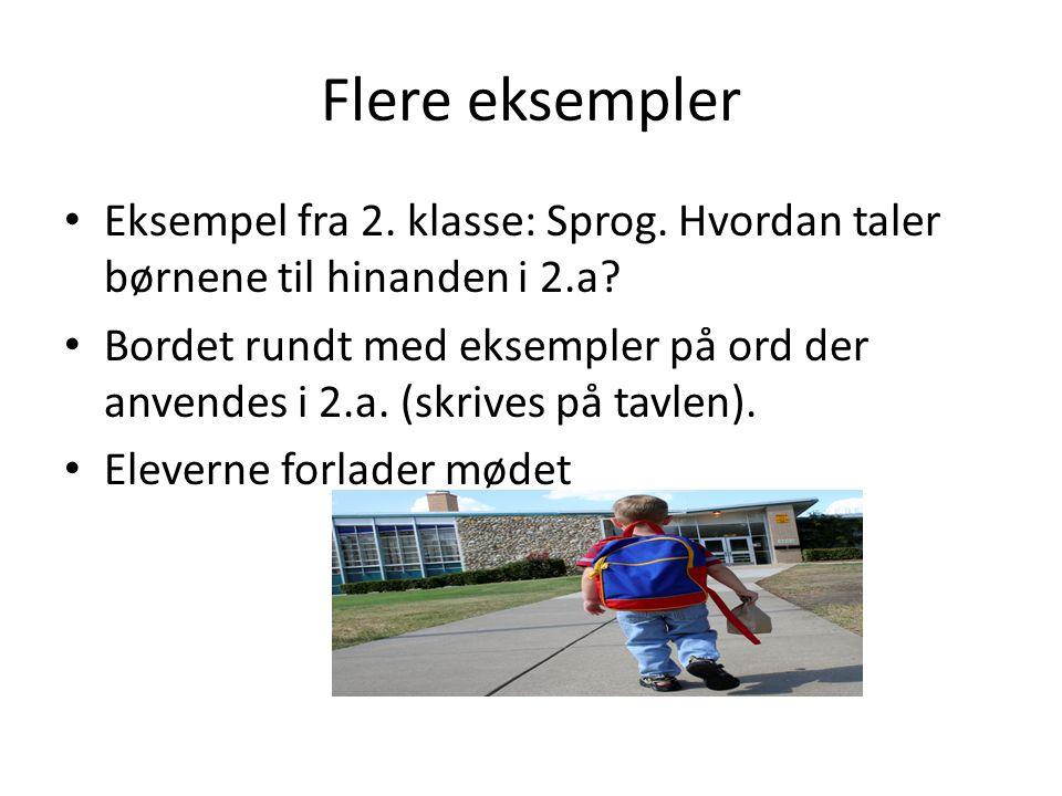 Flere eksempler Eksempel fra 2. klasse: Sprog. Hvordan taler børnene til hinanden i 2.a