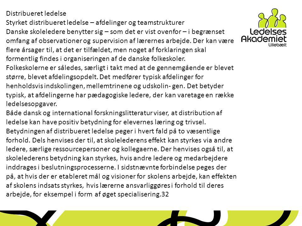 Distribueret ledelse Styrket distribueret ledelse – afdelinger og teamstrukturer Danske skoleledere benytter sig – som det er vist ovenfor – i begrænset omfang af observationer og supervision af lærernes arbejde.