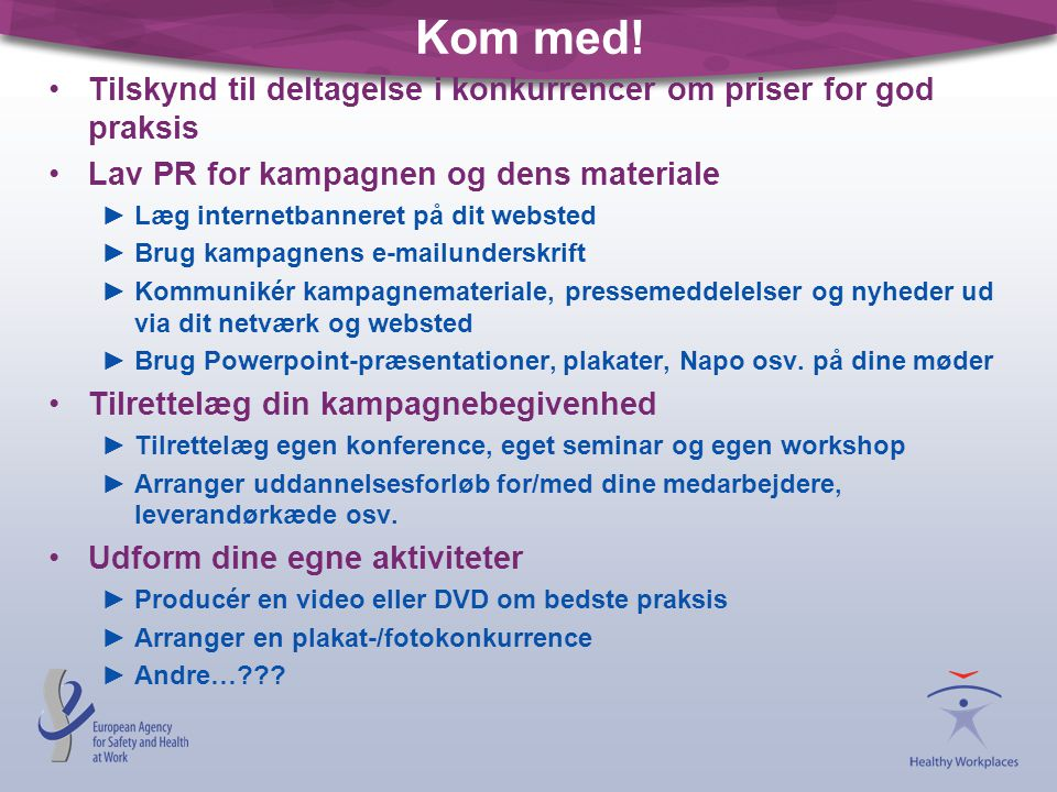 Kom med! Tilskynd til deltagelse i konkurrencer om priser for god praksis. Lav PR for kampagnen og dens materiale.