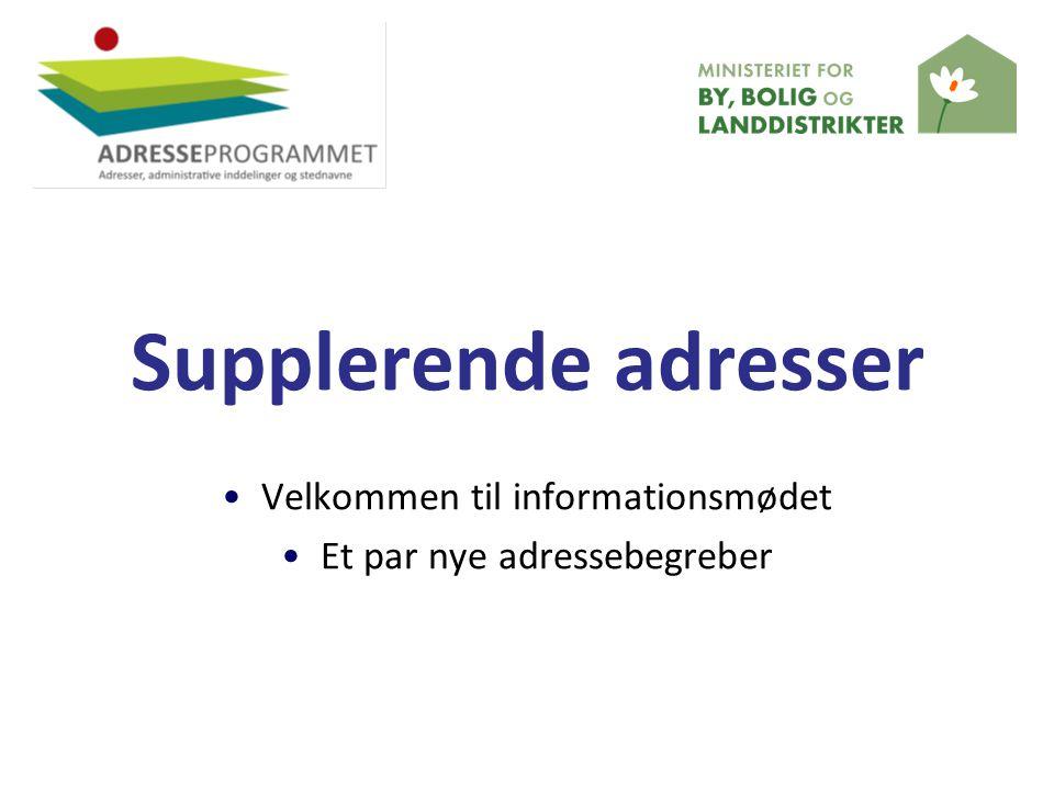 Velkommen til informationsmødet Et par nye adressebegreber