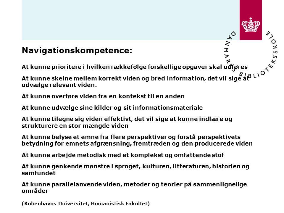 Navigationskompetence: At kunne prioritere i hvilken rækkefølge forskellige opgaver skal udføres At kunne skelne mellem korrekt viden og bred information, det vil sige at udvælge relevant viden.