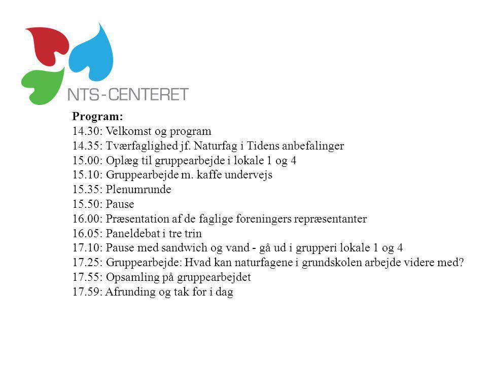 Program: 14.30: Velkomst og program. 14.35: Tværfaglighed jf. Naturfag i Tidens anbefalinger. 15.00: Oplæg til gruppearbejde i lokale 1 og 4.