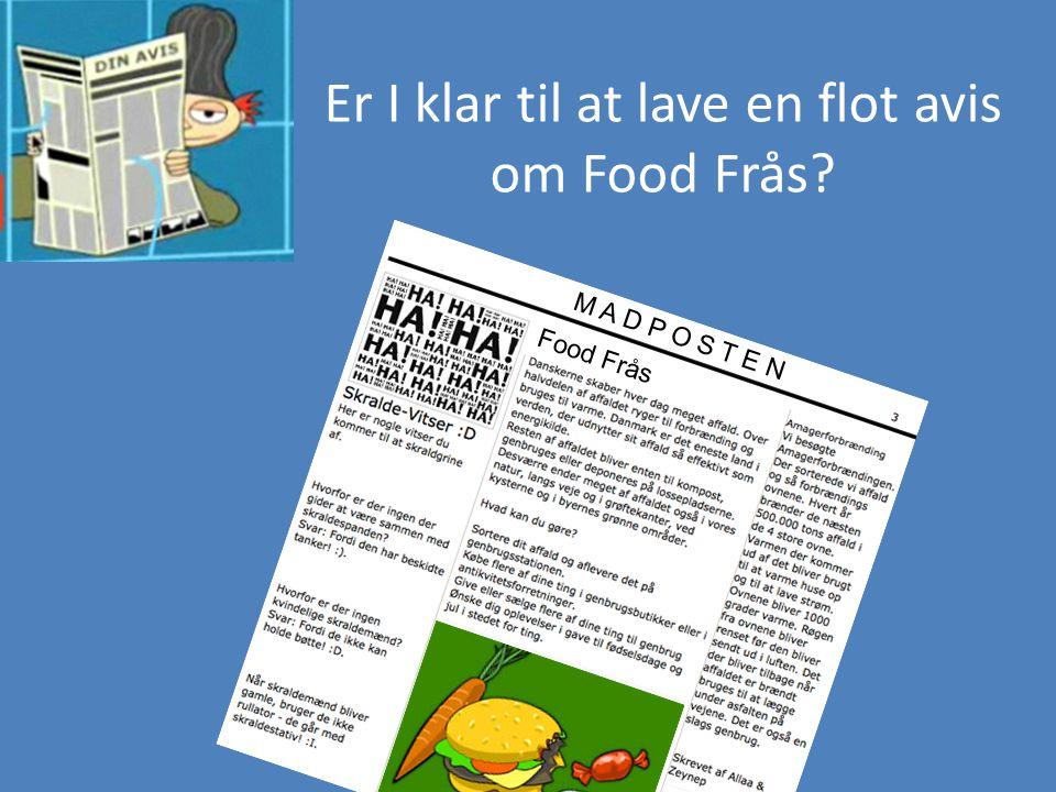 Er I klar til at lave en flot avis om Food Frås