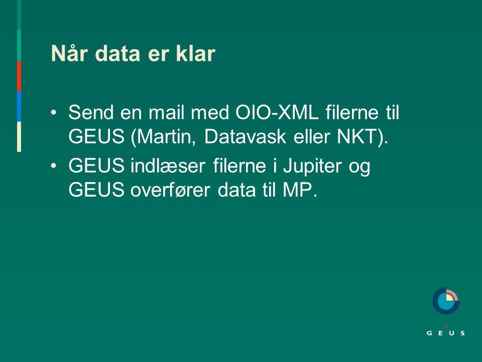 Når data er klar Send en mail med OIO-XML filerne til GEUS (Martin, Datavask eller NKT).