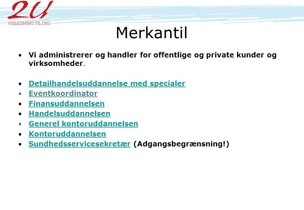 Merkantil Vi administrerer og handler for offentlige og private kunder og virksomheder. Detailhandelsuddannelse med specialer.