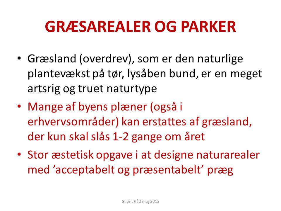 GRÆSAREALER OG PARKER Græsland (overdrev), som er den naturlige plantevækst på tør, lysåben bund, er en meget artsrig og truet naturtype.