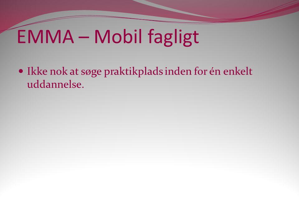 EMMA – Mobil fagligt Ikke nok at søge praktikplads inden for én enkelt uddannelse.