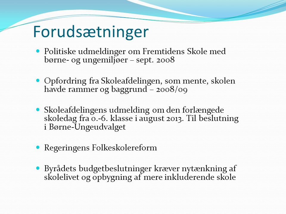 Forudsætninger Politiske udmeldinger om Fremtidens Skole med børne- og ungemiljøer – sept. 2008.