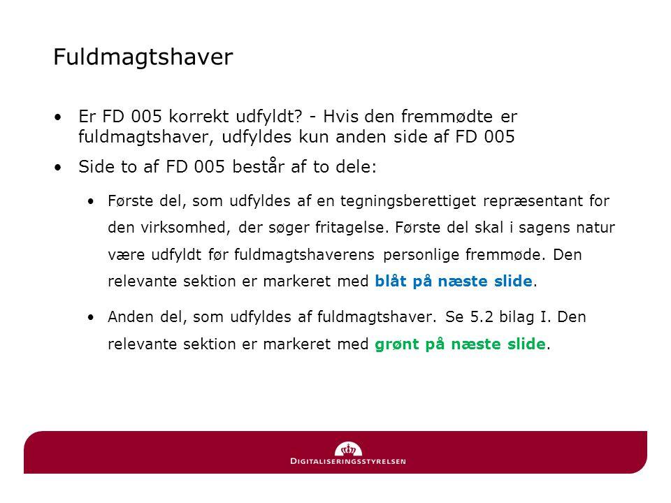 Fuldmagtshaver Er FD 005 korrekt udfyldt - Hvis den fremmødte er fuldmagtshaver, udfyldes kun anden side af FD 005.