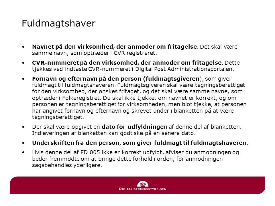 Fuldmagtshaver Navnet på den virksomhed, der anmoder om fritagelse. Det skal være samme navn, som optræder i CVR registreret.
