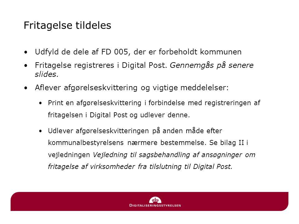 Fritagelse tildeles Udfyld de dele af FD 005, der er forbeholdt kommunen. Fritagelse registreres i Digital Post. Gennemgås på senere slides.