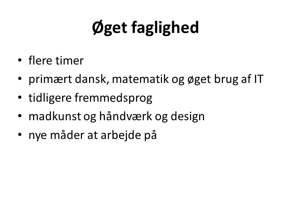 Øget faglighed flere timer primært dansk, matematik og øget brug af IT