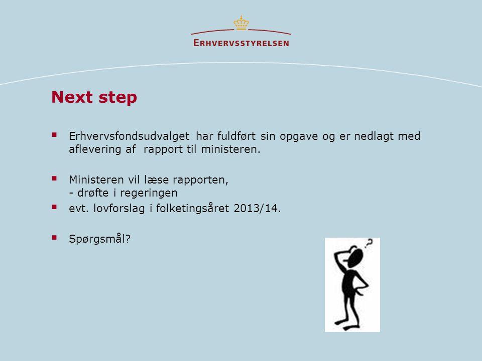 Next step Erhvervsfondsudvalget har fuldført sin opgave og er nedlagt med aflevering af rapport til ministeren.