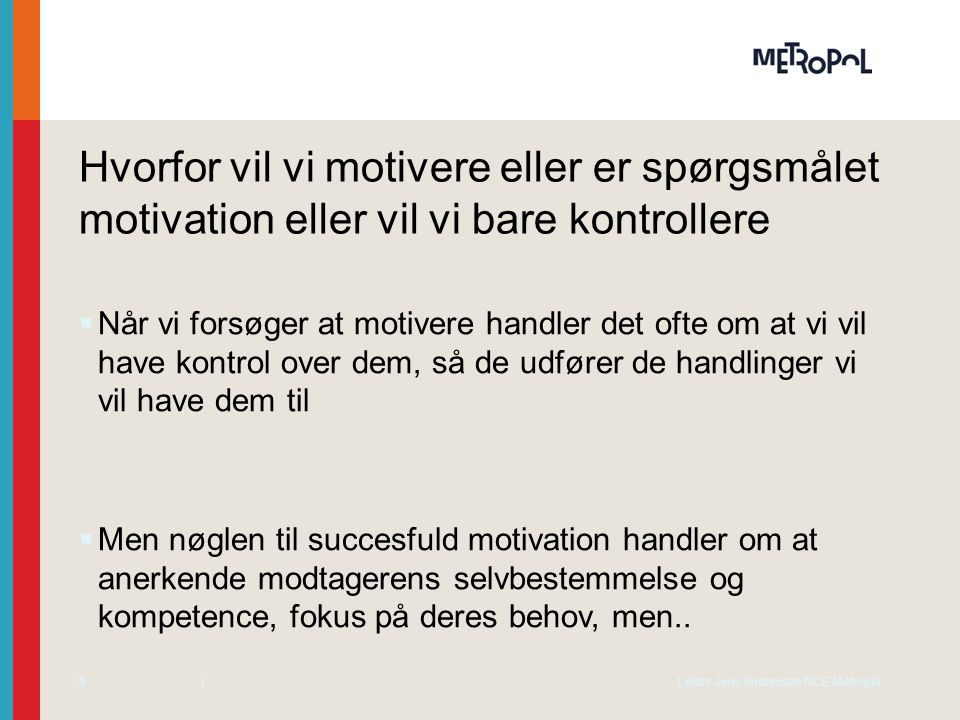 Hvorfor vil vi motivere eller er spørgsmålet motivation eller vil vi bare kontrollere