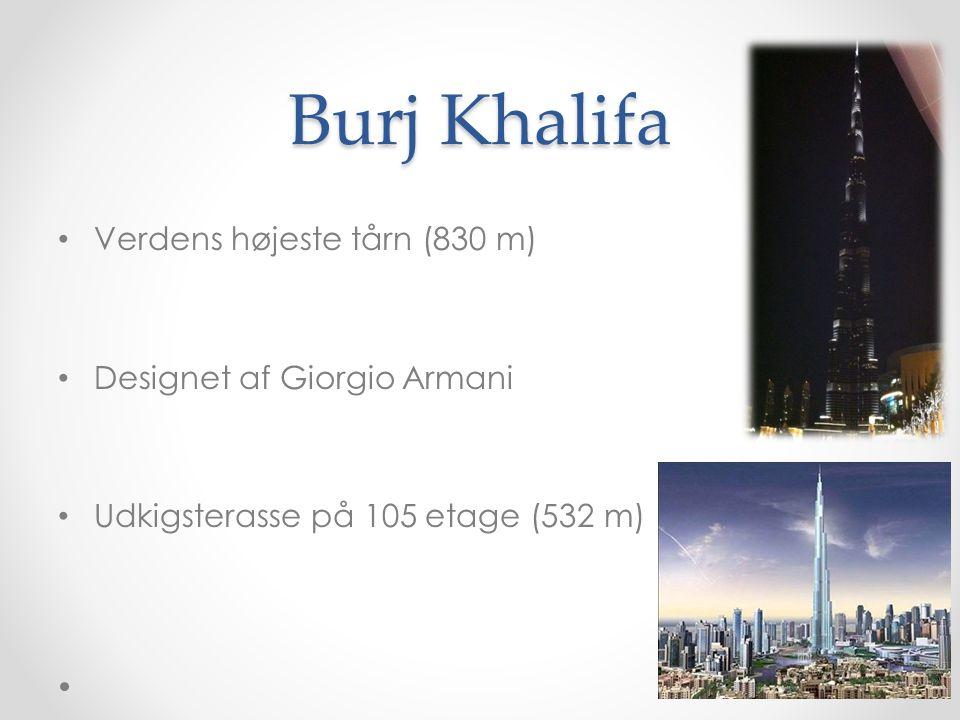 Burj Khalifa Verdens højeste tårn (830 m) Designet af Giorgio Armani