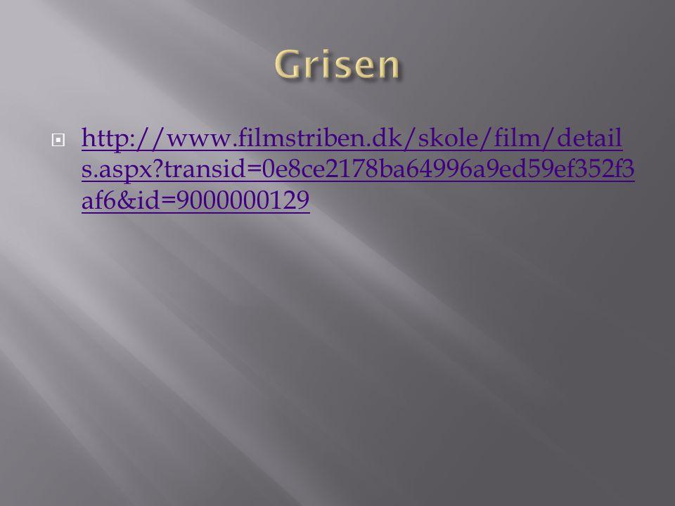 Grisen http://www.filmstriben.dk/skole/film/details.aspx transid=0e8ce2178ba64996a9ed59ef352f3af6&id=9000000129.