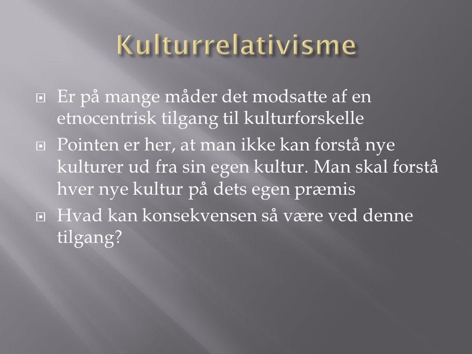 Kulturrelativisme Er på mange måder det modsatte af en etnocentrisk tilgang til kulturforskelle.