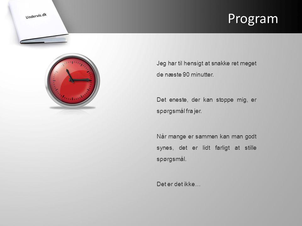 Program Jeg har til hensigt at snakke ret meget de næste 90 minutter.