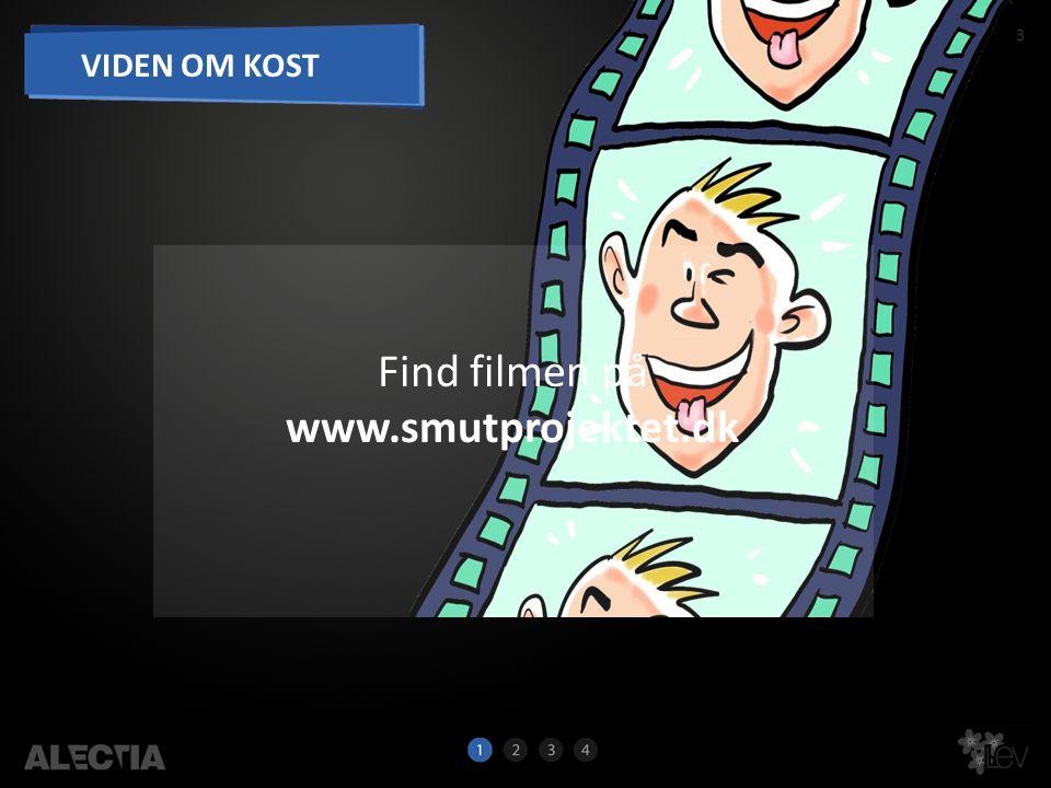 3 VIDEN OM KOST Find filmen på www.smutprojektet.dk