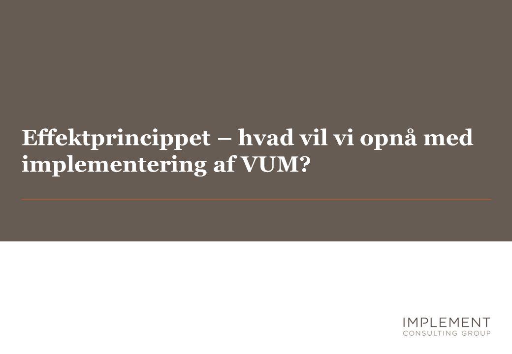 Effektprincippet – hvad vil vi opnå med implementering af VUM