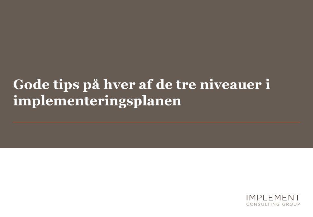 Gode tips på hver af de tre niveauer i implementeringsplanen