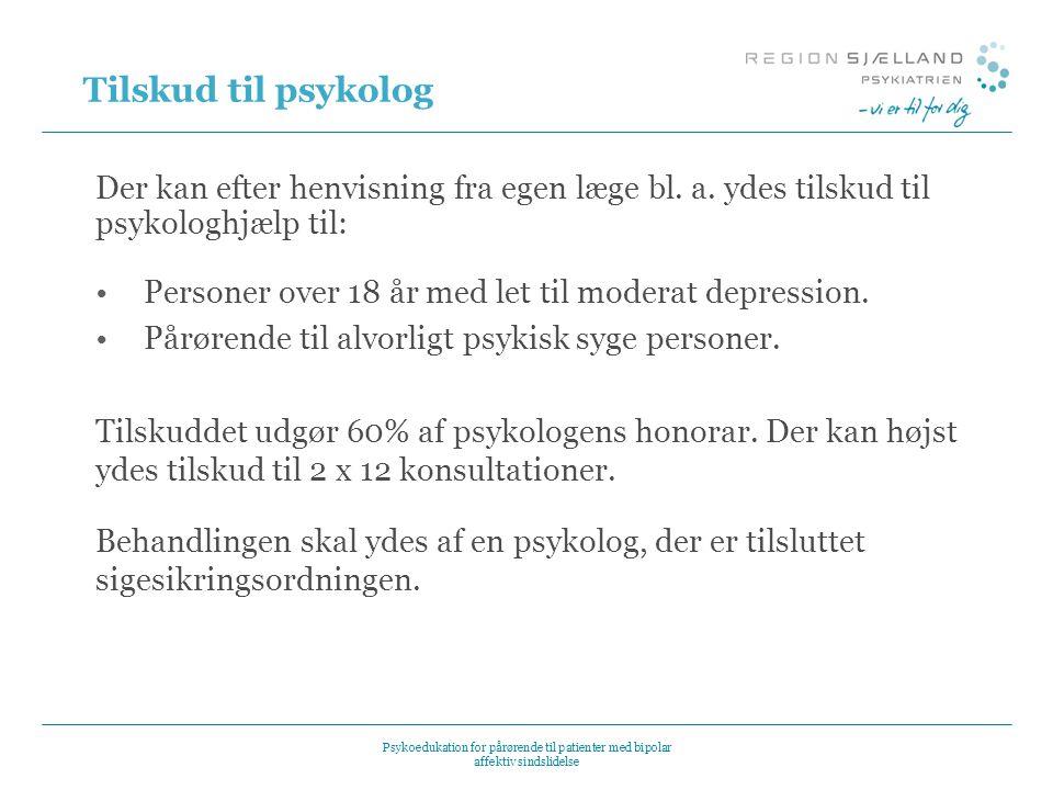 Tilskud til psykolog Der kan efter henvisning fra egen læge bl. a. ydes tilskud til psykologhjælp til: