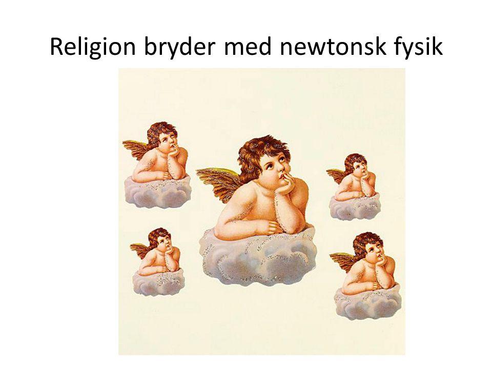 Religion bryder med newtonsk fysik