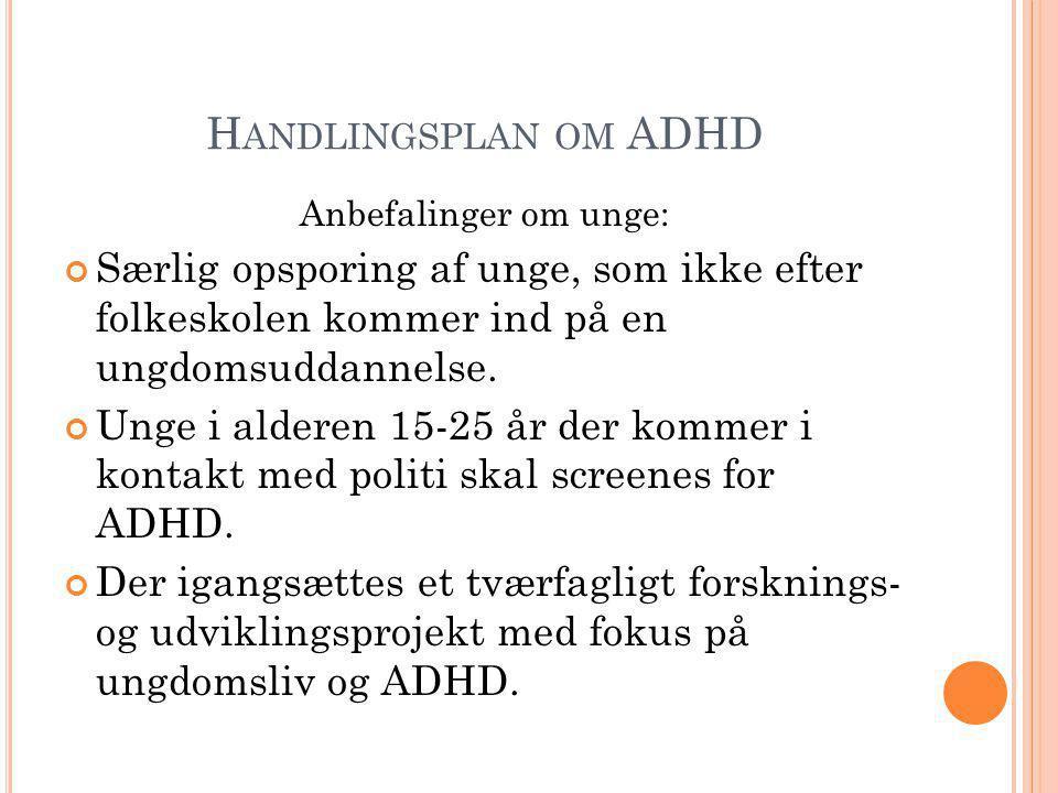 Handlingsplan om ADHD Anbefalinger om unge: Særlig opsporing af unge, som ikke efter folkeskolen kommer ind på en ungdomsuddannelse.