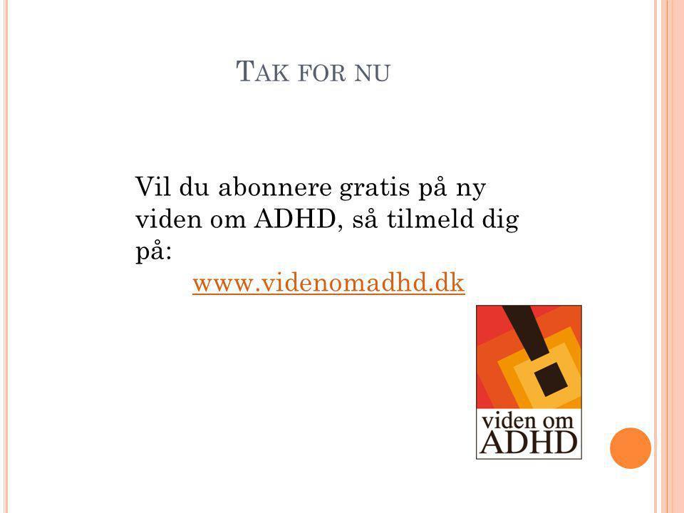 Tak for nu Vil du abonnere gratis på ny viden om ADHD, så tilmeld dig på: www.videnomadhd.dk