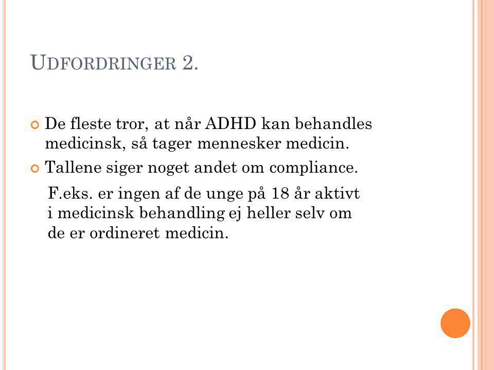 Udfordringer 2. De fleste tror, at når ADHD kan behandles medicinsk, så tager mennesker medicin. Tallene siger noget andet om compliance.