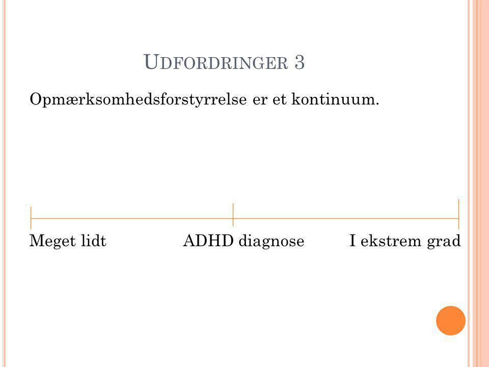 Udfordringer 3 Opmærksomhedsforstyrrelse er et kontinuum. Meget lidt ADHD diagnose I ekstrem grad